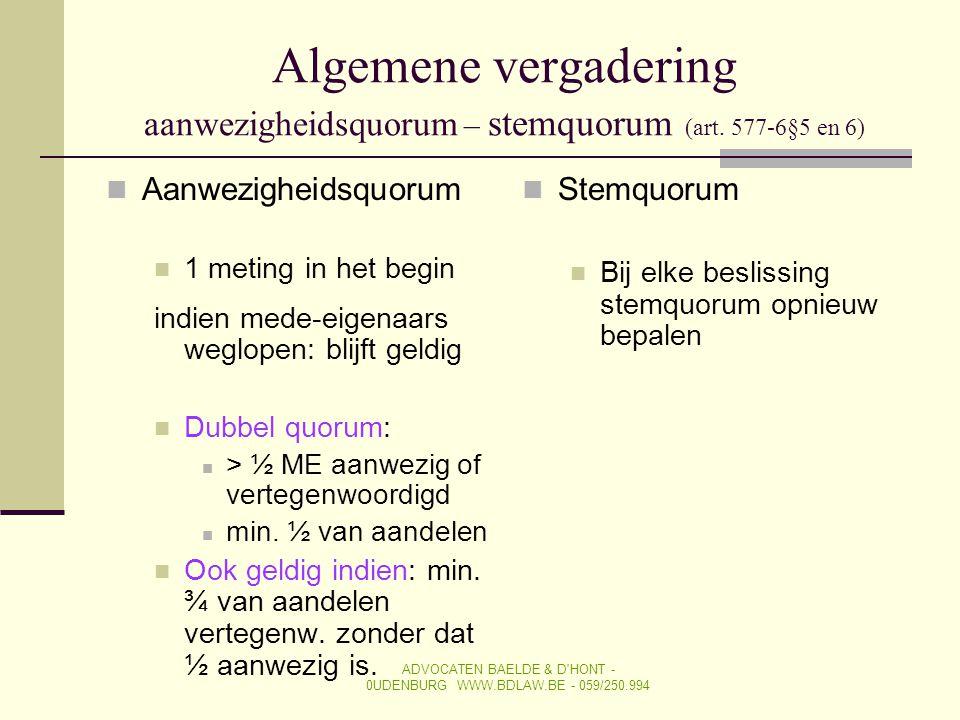 Algemene vergadering aanwezigheidsquorum – stemquorum (art. 577-6§5 en 6)  Aanwezigheidsquorum  1 meting in het begin indien mede-eigenaars weglopen