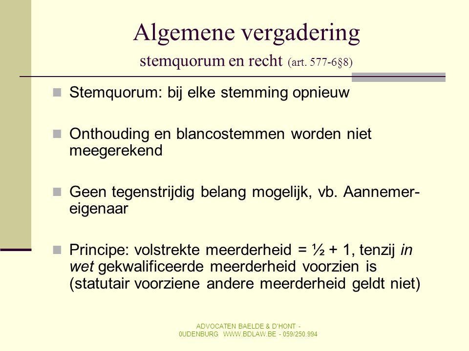Algemene vergadering stemquorum en recht (art. 577-6§8)  Stemquorum: bij elke stemming opnieuw  Onthouding en blancostemmen worden niet meegerekend
