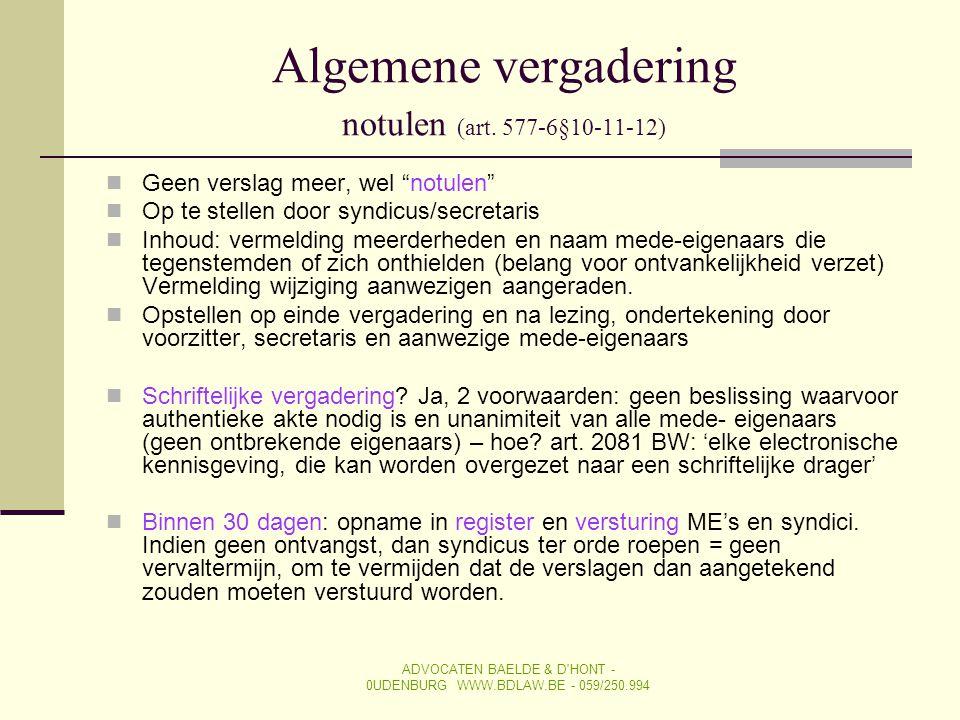 """Algemene vergadering notulen (art. 577-6§10-11-12)  Geen verslag meer, wel """"notulen""""  Op te stellen door syndicus/secretaris  Inhoud: vermelding me"""
