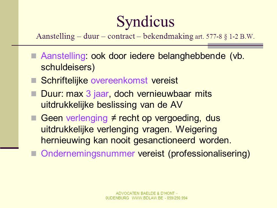 Syndicus Aanstelling – duur – contract – bekendmaking art. 577-8 § 1-2 B.W.  Aanstelling: ook door iedere belanghebbende (vb. schuldeisers)  Schrift