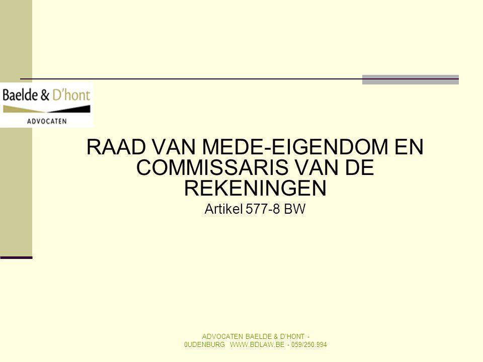 RAAD VAN MEDE-EIGENDOM EN COMMISSARIS VAN DE REKENINGEN Artikel 577-8 BW ADVOCATEN BAELDE & D'HONT - 0UDENBURG WWW.BDLAW.BE - 059/250.994