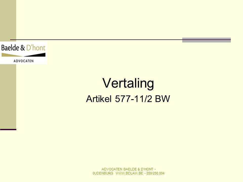 Vertaling Artikel 577-11/2 BW ADVOCATEN BAELDE & D'HONT - 0UDENBURG WWW.BDLAW.BE - 059/250.994