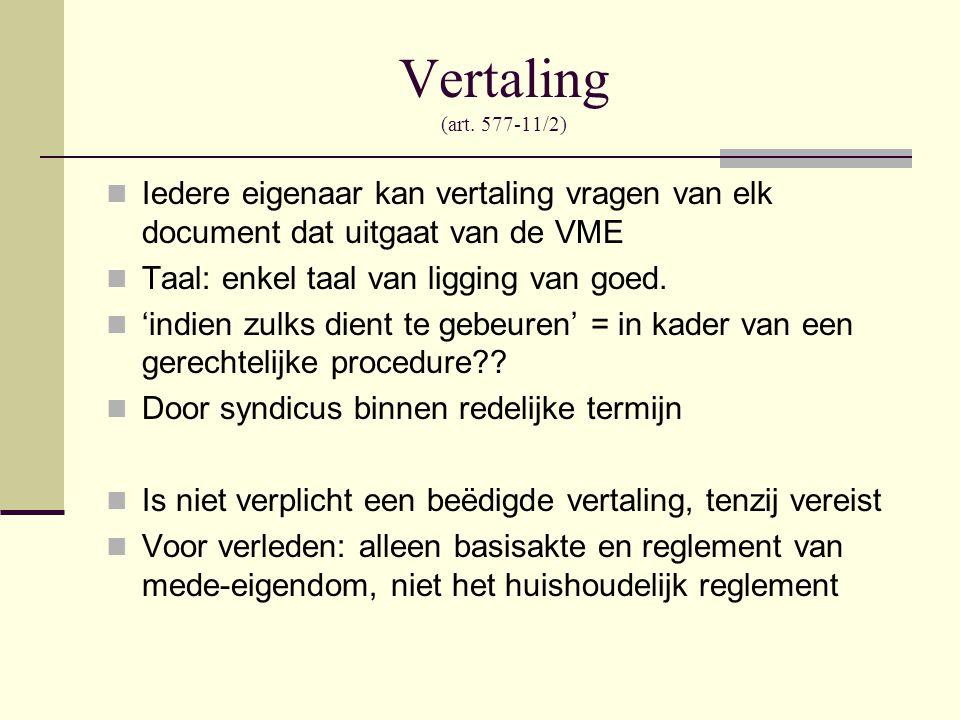 Vertaling (art. 577-11/2)  Iedere eigenaar kan vertaling vragen van elk document dat uitgaat van de VME  Taal: enkel taal van ligging van goed.  'i