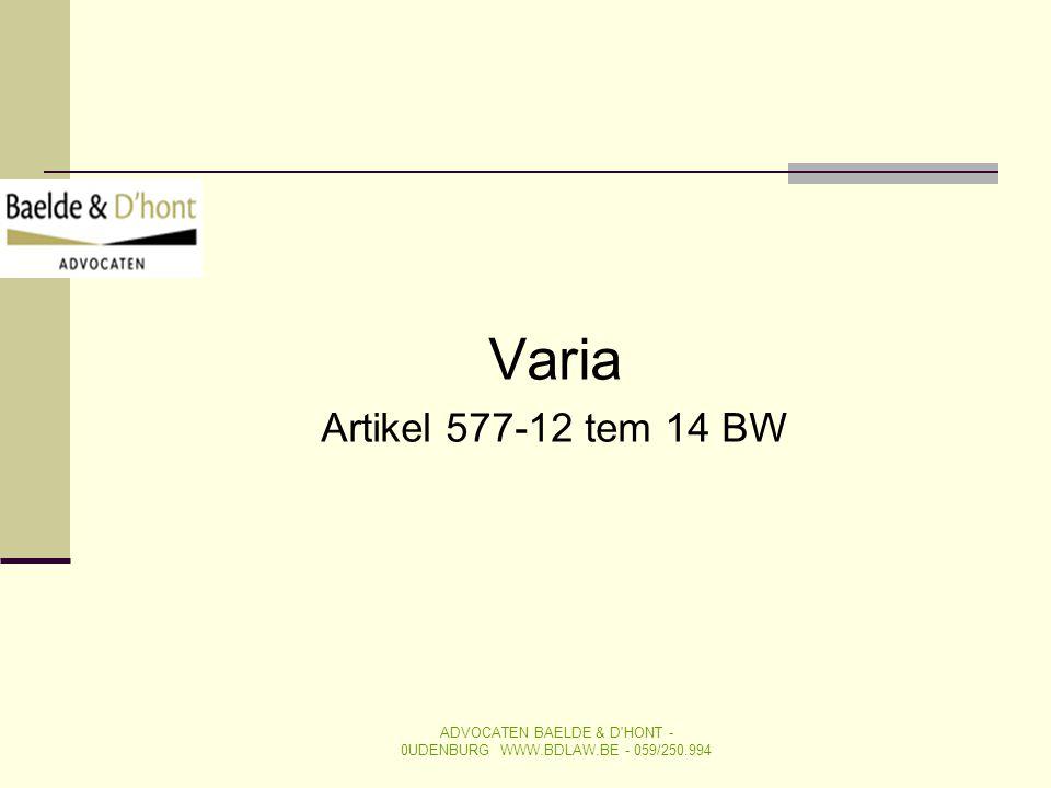 Varia Artikel 577-12 tem 14 BW ADVOCATEN BAELDE & D'HONT - 0UDENBURG WWW.BDLAW.BE - 059/250.994