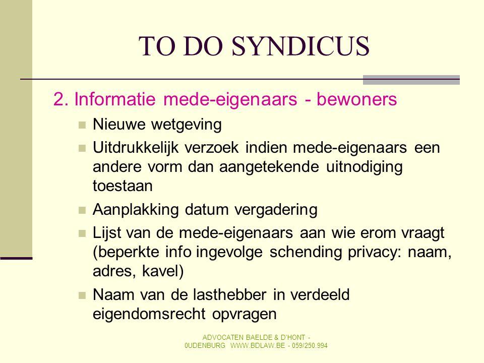 TO DO SYNDICUS 2. Informatie mede-eigenaars - bewoners  Nieuwe wetgeving  Uitdrukkelijk verzoek indien mede-eigenaars een andere vorm dan aangeteken