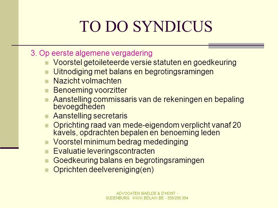 TO DO SYNDICUS 3. Op eerste algemene vergadering  Voorstel getoileteerde versie statuten en goedkeuring  Uitnodiging met balans en begrotingsraminge