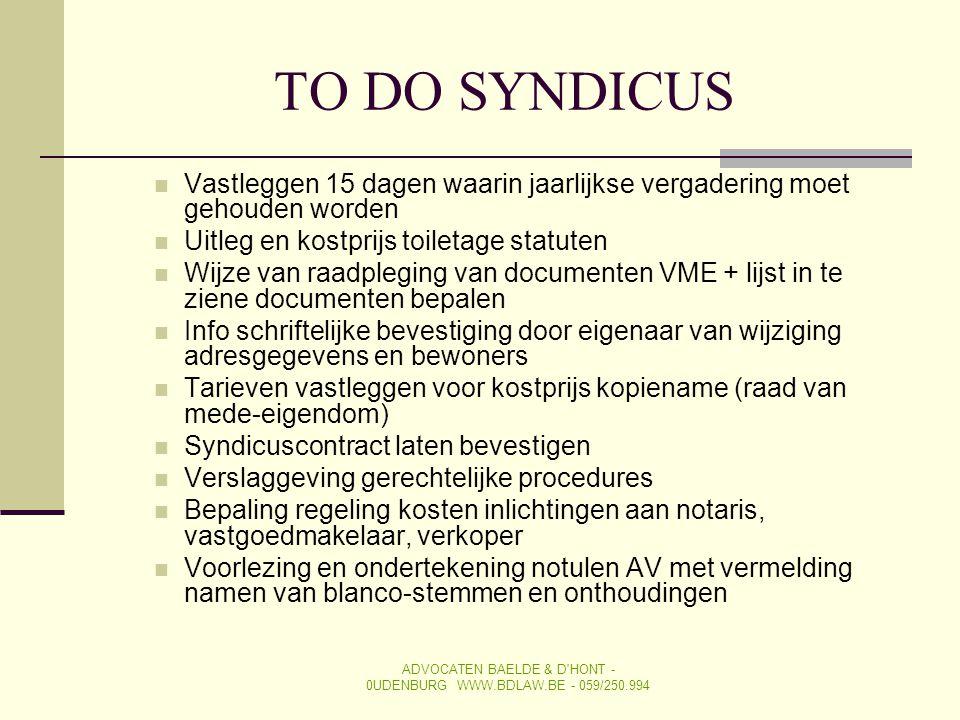TO DO SYNDICUS  Vastleggen 15 dagen waarin jaarlijkse vergadering moet gehouden worden  Uitleg en kostprijs toiletage statuten  Wijze van raadplegi