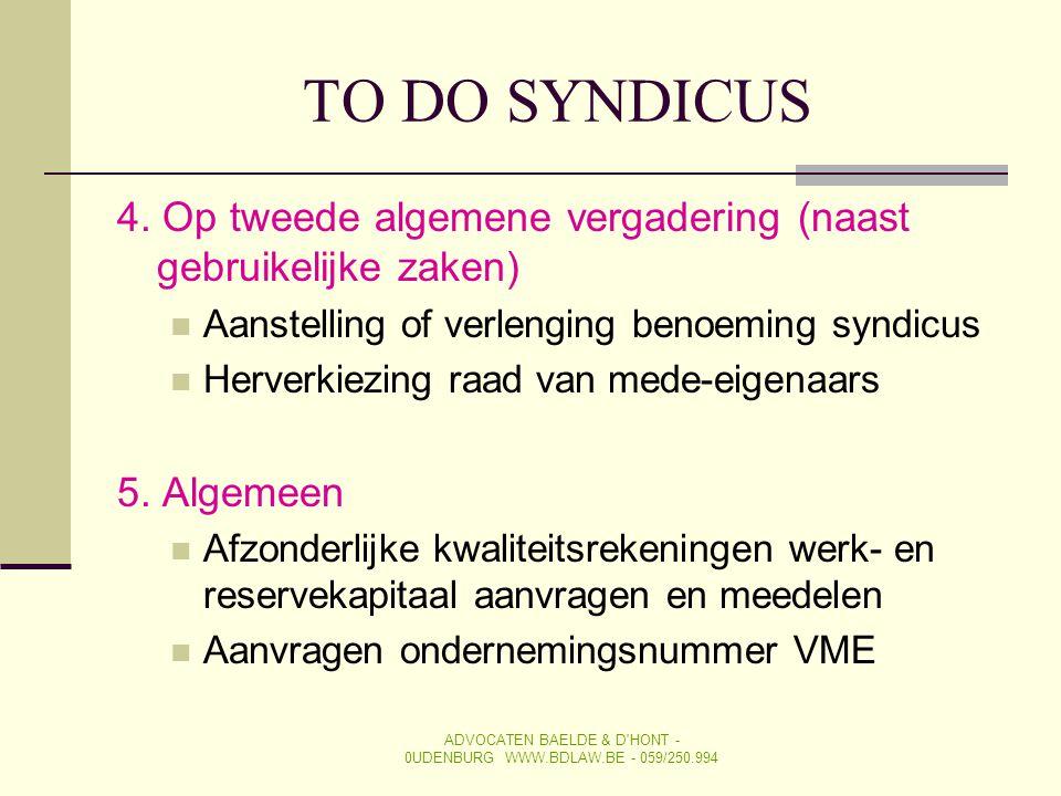 TO DO SYNDICUS 4. Op tweede algemene vergadering (naast gebruikelijke zaken)  Aanstelling of verlenging benoeming syndicus  Herverkiezing raad van m