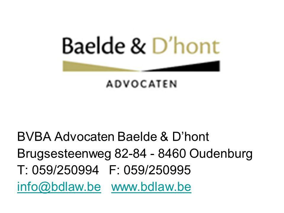 BVBA Advocaten Baelde & D'hont Brugsesteenweg 82-84 - 8460 Oudenburg T: 059/250994 F: 059/250995 info@bdlaw.beinfo@bdlaw.be www.bdlaw.bewww.bdlaw.be