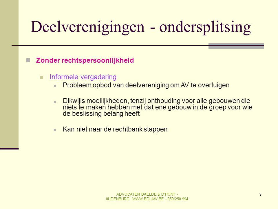 9 Deelverenigingen - ondersplitsing  Zonder rechtspersoonlijkheid  Informele vergadering  Probleem opbod van deelvereniging om AV te overtuigen  D
