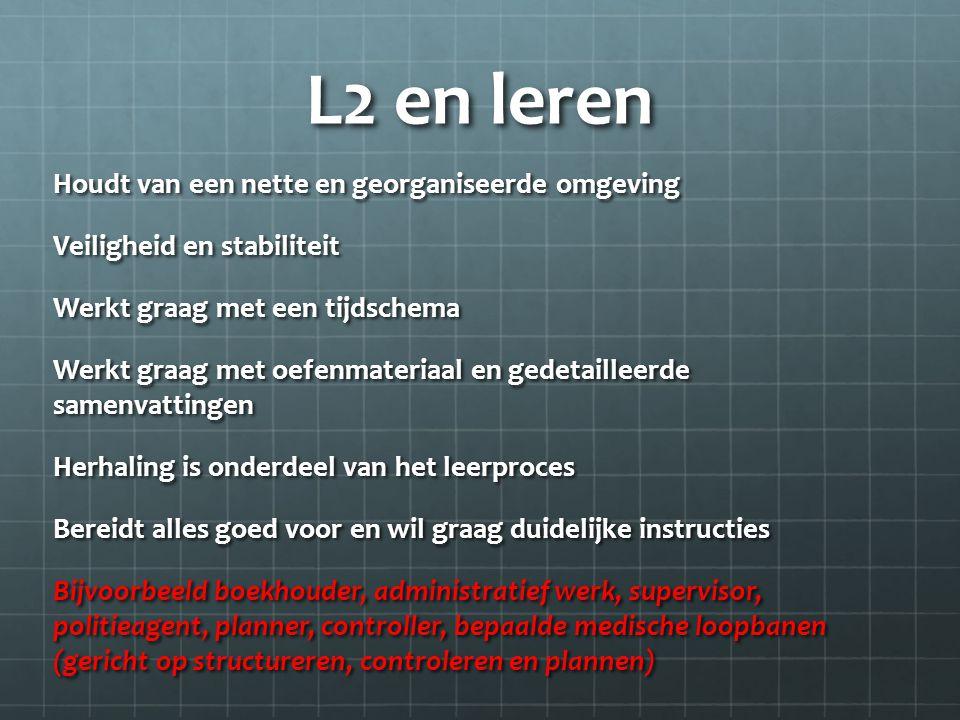 L2 en leren Houdt van een nette en georganiseerde omgeving Veiligheid en stabiliteit Werkt graag met een tijdschema Werkt graag met oefenmateriaal en