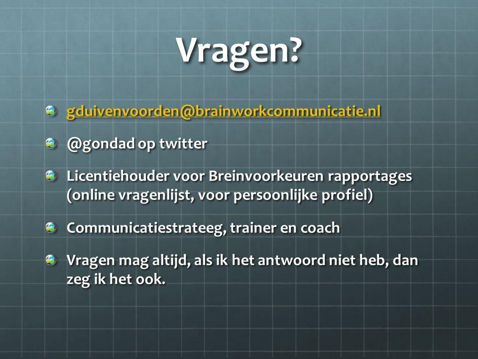 Vragen? gduivenvoorden@brainworkcommunicatie.nl @gondad op twitter Licentiehouder voor Breinvoorkeuren rapportages (online vragenlijst, voor persoonli
