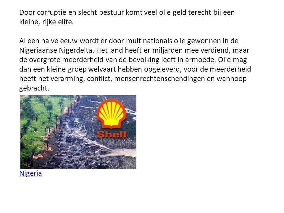 Door corruptie en slecht bestuur komt veel olie geld terecht bij een kleine, rijke elite. Al een halve eeuw wordt er door multinationals olie gewonnen