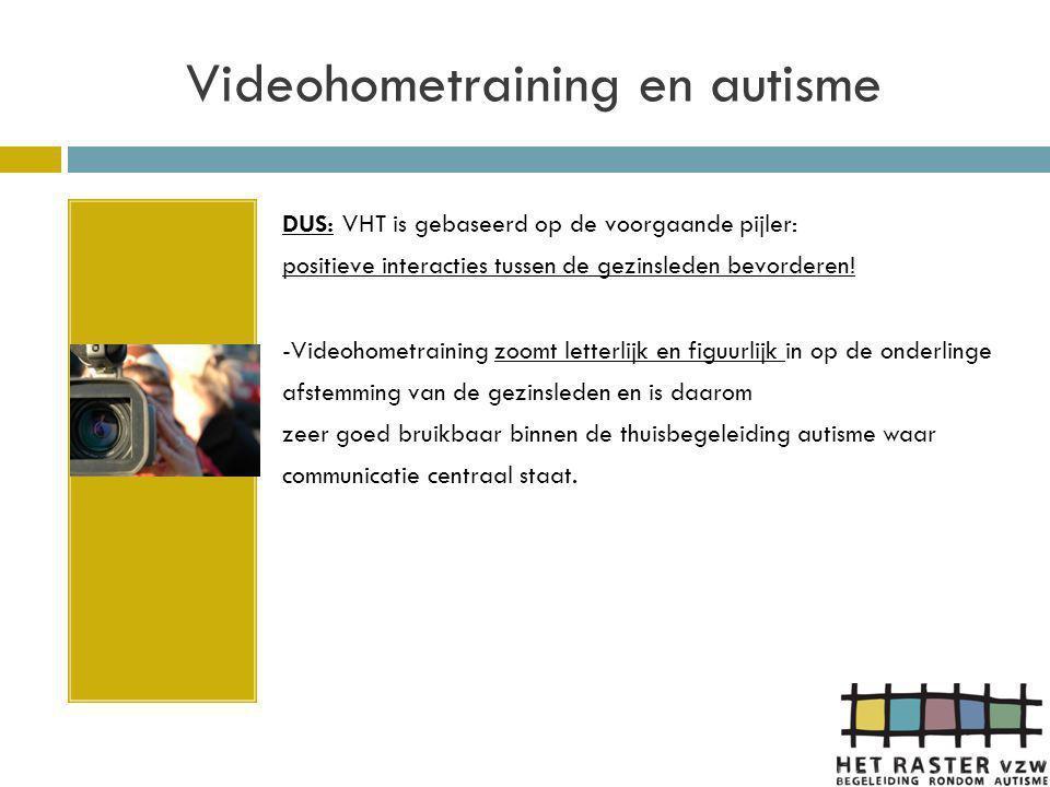 Videohometraining en autisme -De basiscommunicatie tussen de gezinsleden wordt bekeken en wat goed loopt en wel effect heeft wordt uitvergroot.