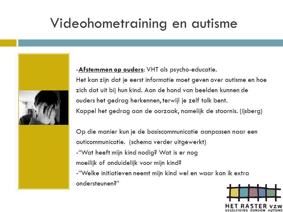 Videohometraining en autisme -Beelden tonen de positieve interacties die er nog wel zijn in het gezin en dat helpt de ouders om de krachten in het gezin te versterken en uit te breiden naar moeilijke momenten.