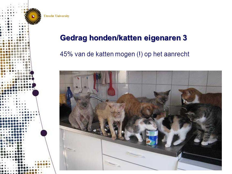 Utrecht University Gedrag honden/katten eigenaren 3 45% van de katten mogen (!) op het aanrecht