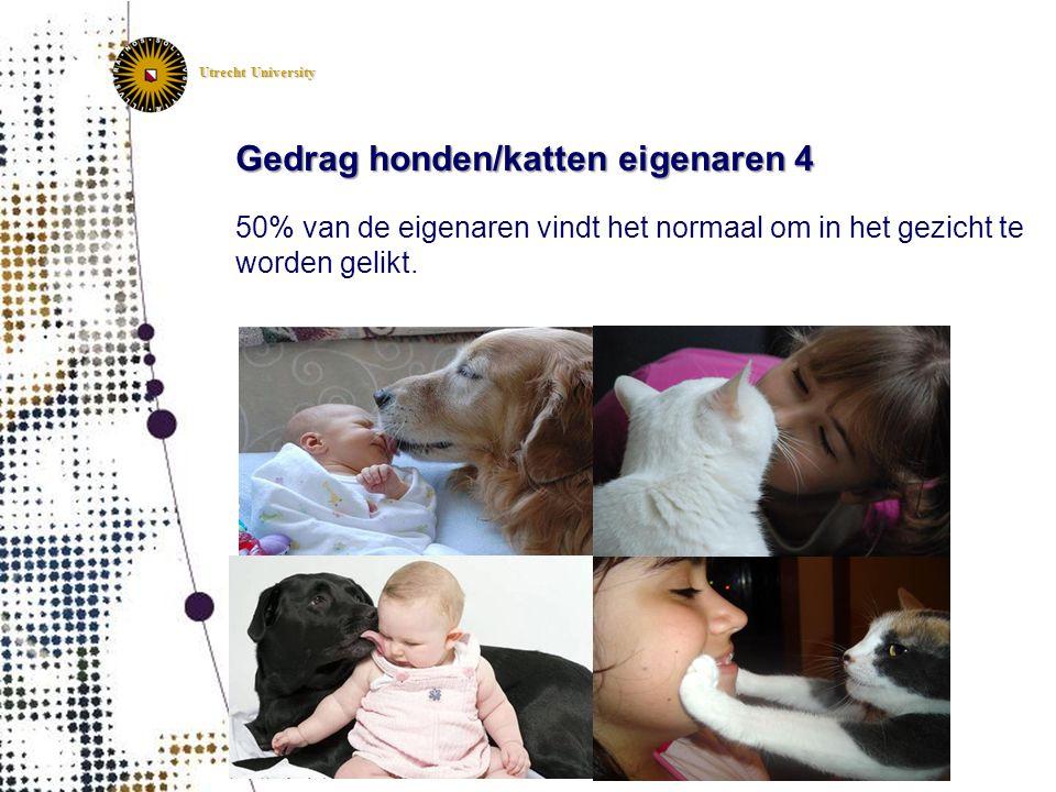 Utrecht University Gedrag honden/katten eigenaren 4 50% van de eigenaren vindt het normaal om in het gezicht te worden gelikt.