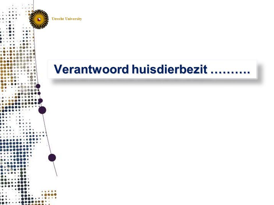 Utrecht University Verantwoord huisdierbezit ……….