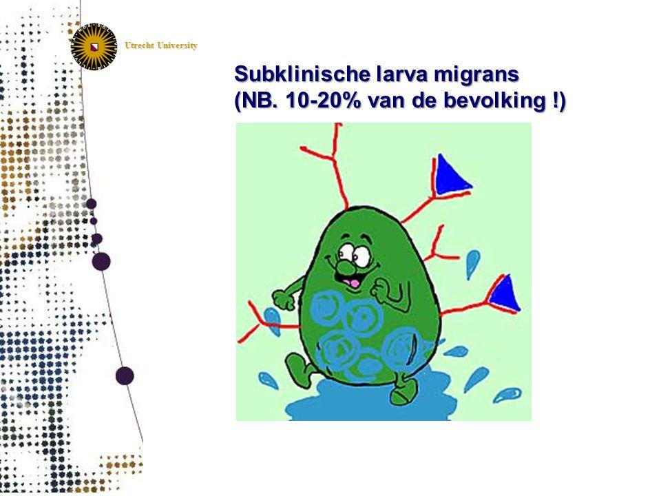 Utrecht University Subklinische larva migrans (NB. 10-20% van de bevolking !) (NB. 10-20% van de bevolking !)