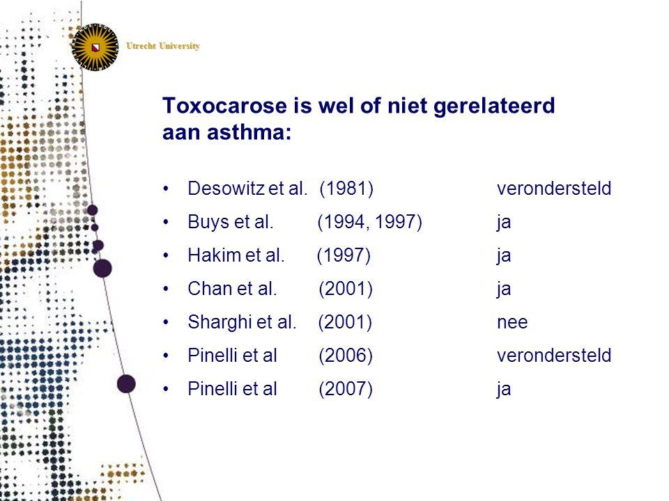 Utrecht University Toxocarose is wel of niet gerelateerd aan asthma: •Desowitz et al. (1981) verondersteld •Buys et al. (1994, 1997)ja •Hakim et al. (