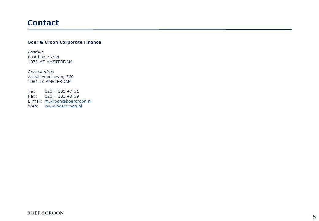Contact Boer & Croon Corporate Finance Postbus Post box 75784 1070 AT AMSTERDAM Bezoekadres Amstelveenseweg 760 1081 JK AMSTERDAM Tel: 020 – 301 47 51 Fax: 020 – 301 43 59 E-mail: m.kroon@boercroon.nlm.kroon@boercroon.nl Web: www.boercroon.nlwww.boercroon.nl 5