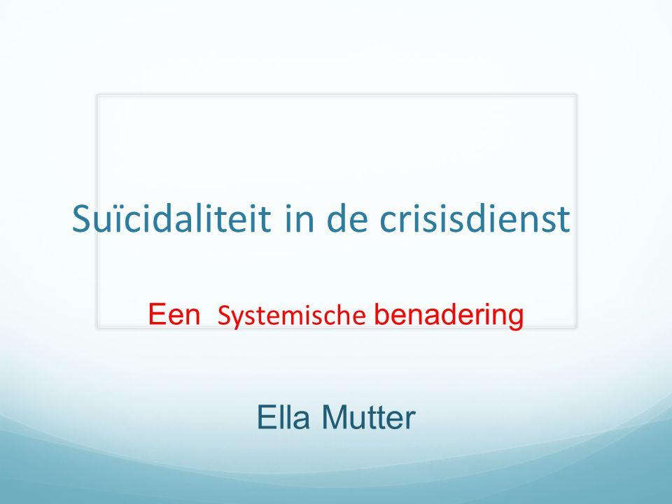 Suïcidaliteit in de crisisdienst Een Systemische benadering Ella Mutter