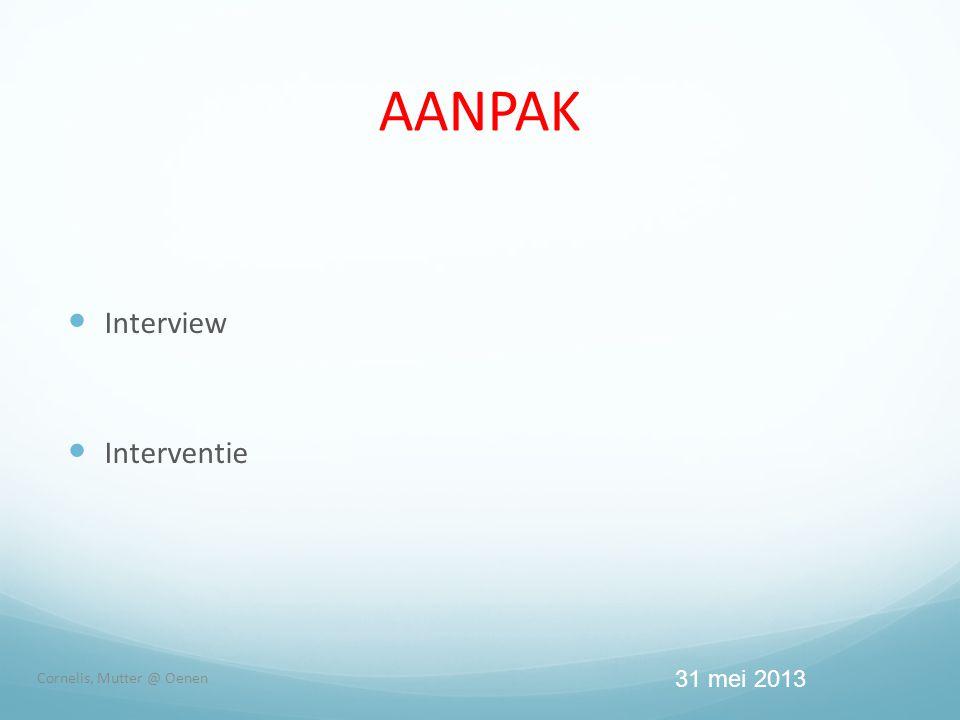 AANPAK  Interview  Interventie Cornelis, Mutter @ Oenen 31 mei 2013