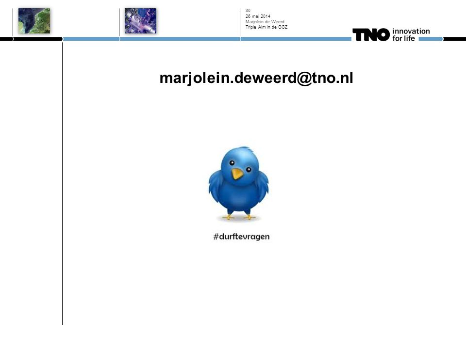 marjolein.deweerd@tno.nl 26 mei 2014 Marjolein de Weerd Triple Aim in de GGZ 30