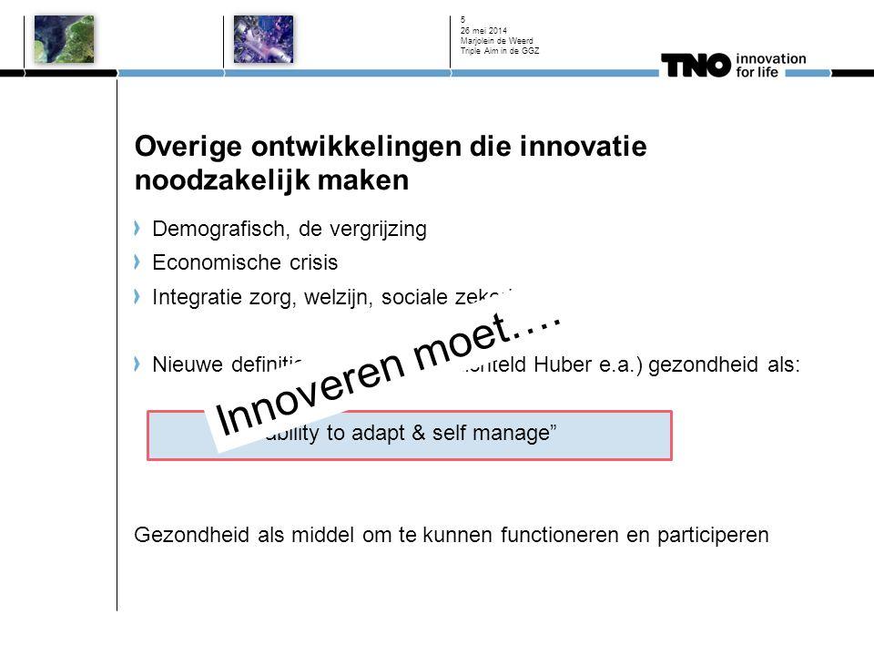 Overige ontwikkelingen die innovatie noodzakelijk maken 26 mei 2014 Marjolein de Weerd Triple Aim in de GGZ 5 Demografisch, de vergrijzing Economische