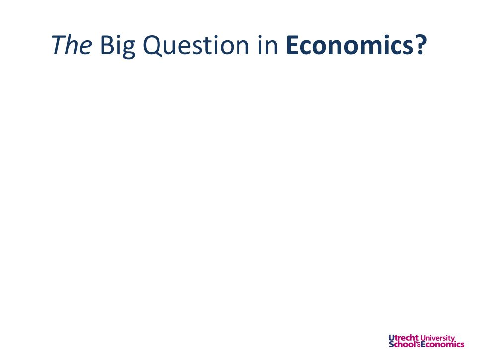 The Big Question in Economics • Why are some countries poor and others rich?