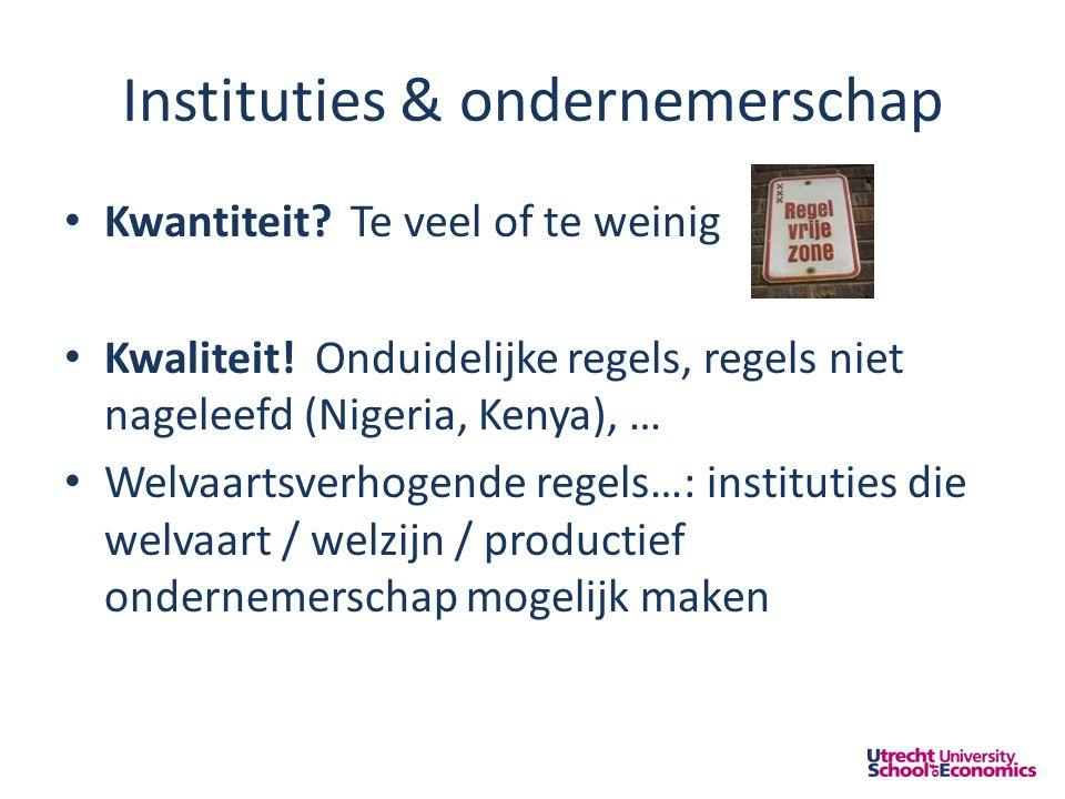 Instituties & ondernemerschap • Kwantiteit. Te veel of te weinig • Kwaliteit.