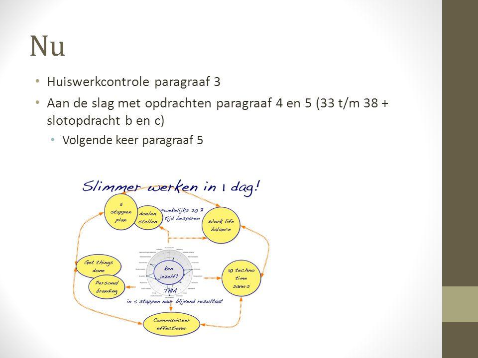 Nu • Huiswerkcontrole paragraaf 3 • Aan de slag met opdrachten paragraaf 4 en 5 (33 t/m 38 + slotopdracht b en c) • Volgende keer paragraaf 5