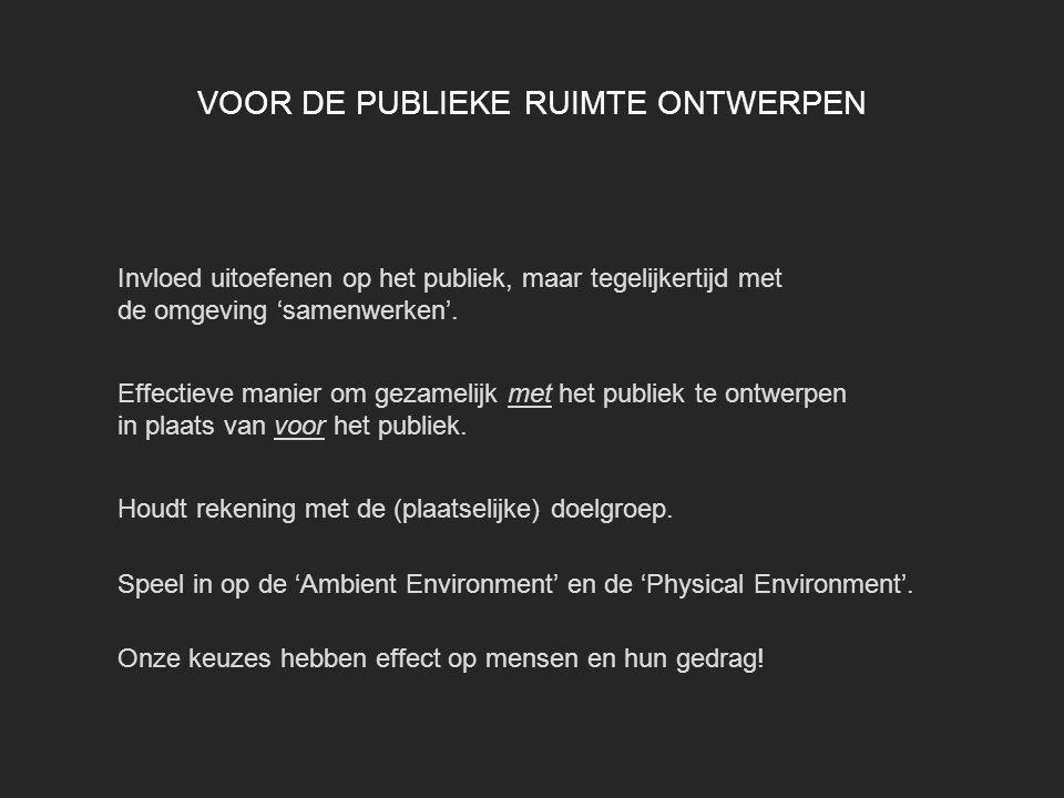 VOOR DE PUBLIEKE RUIMTE ONTWERPEN Invloed uitoefenen op het publiek, maar tegelijkertijd met de omgeving 'samenwerken'. Effectieve manier om gezamelij