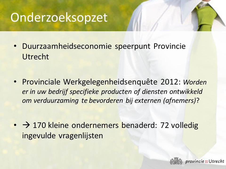 • Duurzaamheidseconomie speerpunt Provincie Utrecht • Provinciale Werkgelegenheidsenquête 2012: Worden er in uw bedrijf specifieke producten of dienst