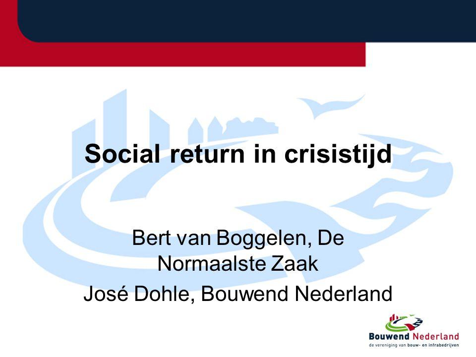 Social return in crisistijd Bert van Boggelen, De Normaalste Zaak José Dohle, Bouwend Nederland