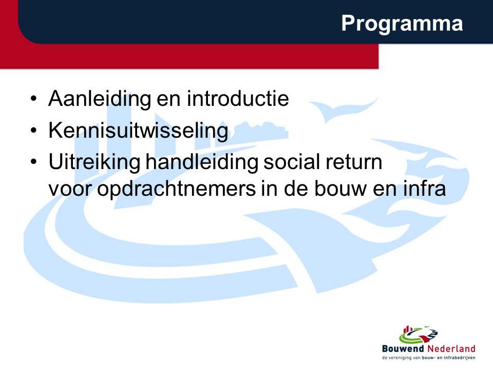 Programma •Aanleiding en introductie •Kennisuitwisseling •Uitreiking handleiding social return voor opdrachtnemers in de bouw en infra