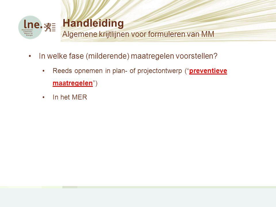 Handleiding Algemene krijtlijnen voor formuleren van MM •In welke fase (milderende) maatregelen voorstellen? •Reeds opnemen in plan- of projectontwerp