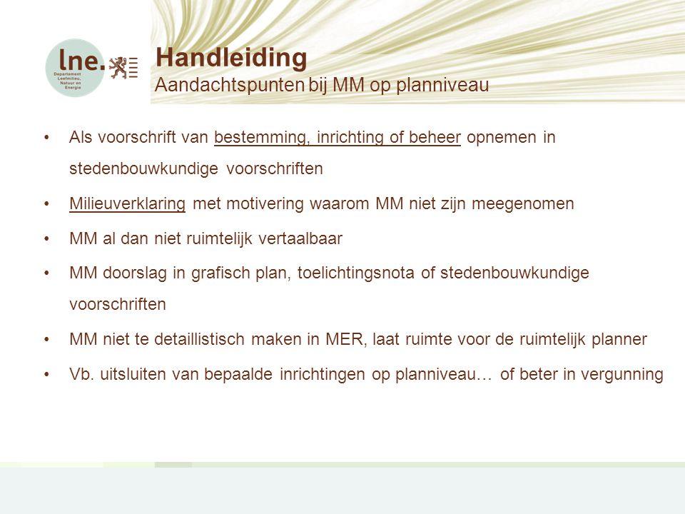 Handleiding Aandachtspunten bij MM op planniveau •Als voorschrift van bestemming, inrichting of beheer opnemen in stedenbouwkundige voorschriften •Mil