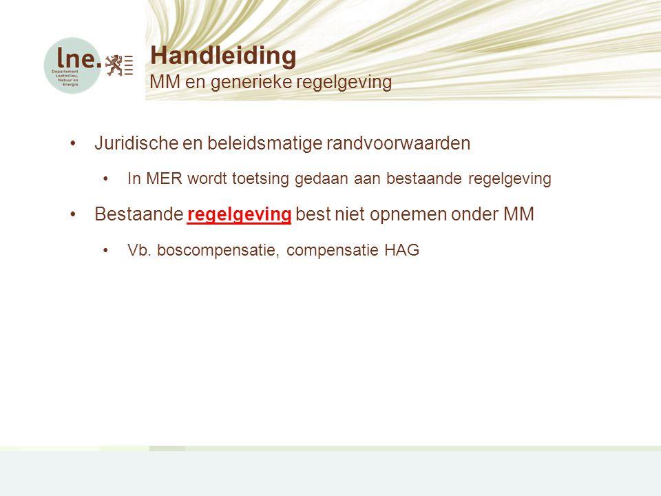 Handleiding MM en generieke regelgeving •Juridische en beleidsmatige randvoorwaarden •In MER wordt toetsing gedaan aan bestaande regelgeving •Bestaand