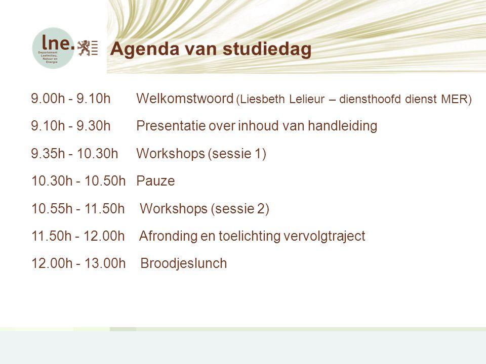 Agenda van studiedag 9.00h - 9.10h Welkomstwoord (Liesbeth Lelieur – diensthoofd dienst MER) 9.10h - 9.30h Presentatie over inhoud van handleiding 9.3