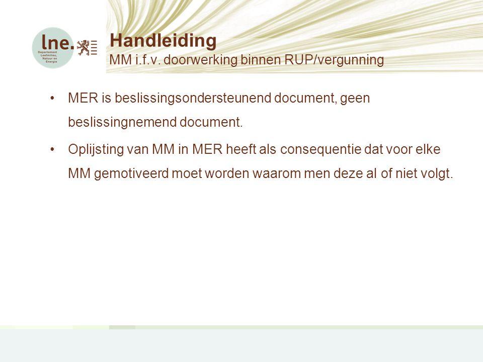 Handleiding MM i.f.v. doorwerking binnen RUP/vergunning •MER is beslissingsondersteunend document, geen beslissingnemend document. •Oplijsting van MM