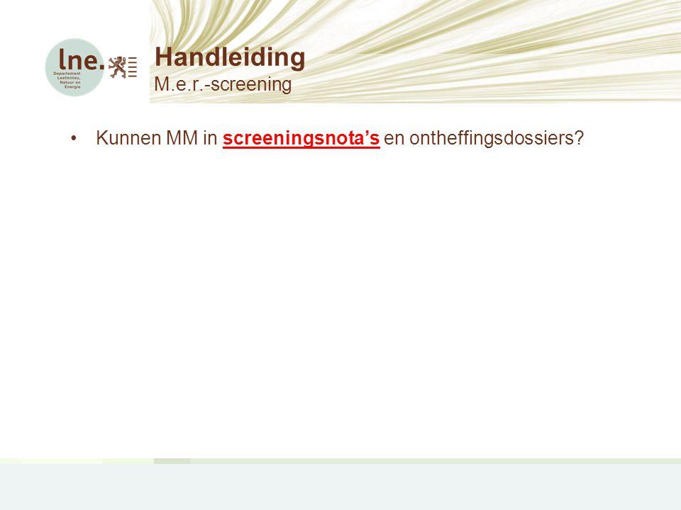 Handleiding M.e.r.-screening •Kunnen MM in screeningsnota's en ontheffingsdossiers?