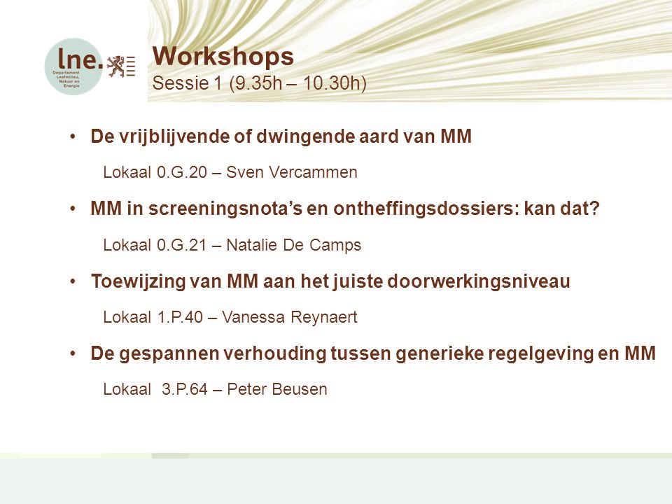 Workshops Sessie 1 (9.35h – 10.30h) •De vrijblijvende of dwingende aard van MM Lokaal 0.G.20 – Sven Vercammen •MM in screeningsnota's en ontheffingsdo