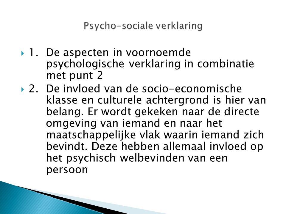  1. De aspecten in voornoemde psychologische verklaring in combinatie met punt 2  2. De invloed van de socio-economische klasse en culturele achterg
