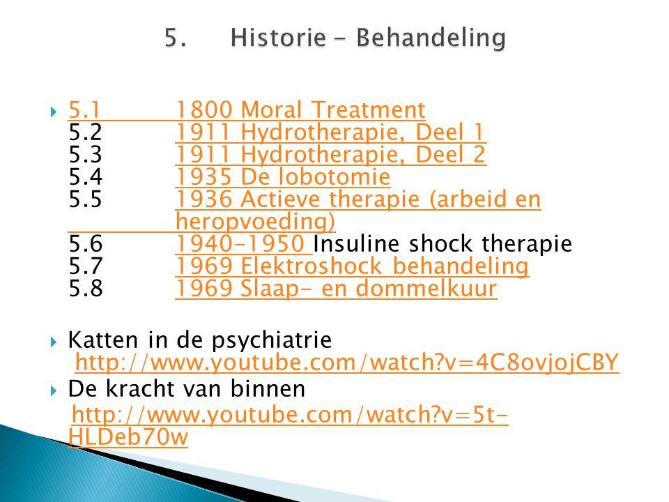  5.11800 Moral Treatment 5.21911 Hydrotherapie, Deel 1 5.31911 Hydrotherapie, Deel 2 5.41935 De lobotomie 5.51936 Actieve therapie (arbeid en heropvo