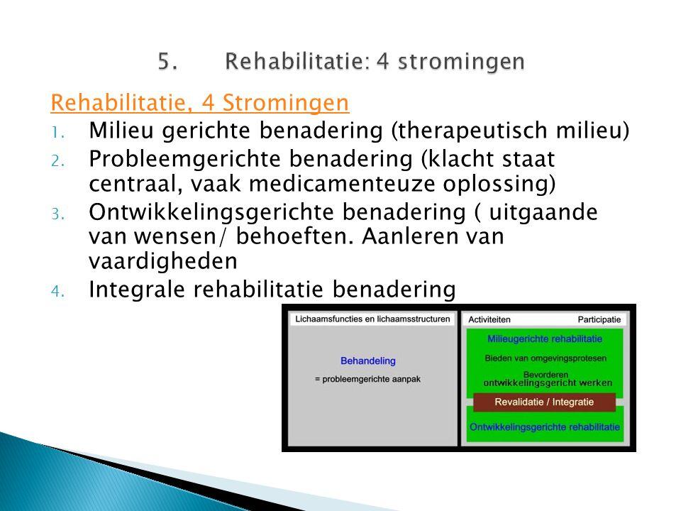 Rehabilitatie, 4 Stromingen 1. Milieu gerichte benadering (therapeutisch milieu) 2. Probleemgerichte benadering (klacht staat centraal, vaak medicamen