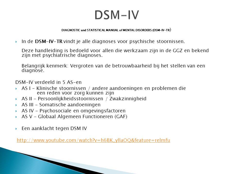 DIAGNOSTIC and STATISTICAL MANUAL of MENTAL DISORDERS (DSM-IV-TR )  In de DSM-IV-TR vindt je alle diagnoses voor psychische stoornissen. Deze handlei