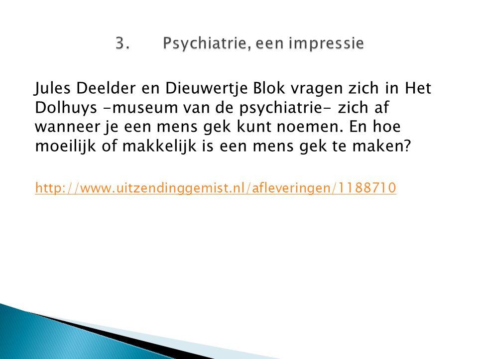 Jules Deelder en Dieuwertje Blok vragen zich in Het Dolhuys -museum van de psychiatrie- zich af wanneer je een mens gek kunt noemen. En hoe moeilijk o