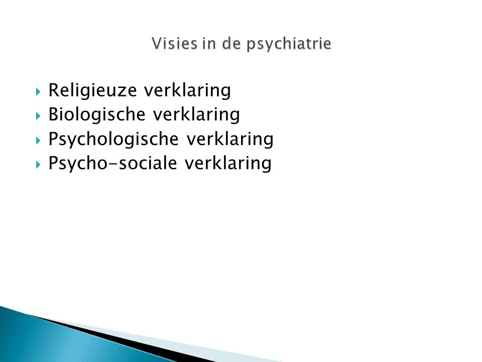  Religieuze verklaring  Biologische verklaring  Psychologische verklaring  Psycho-sociale verklaring