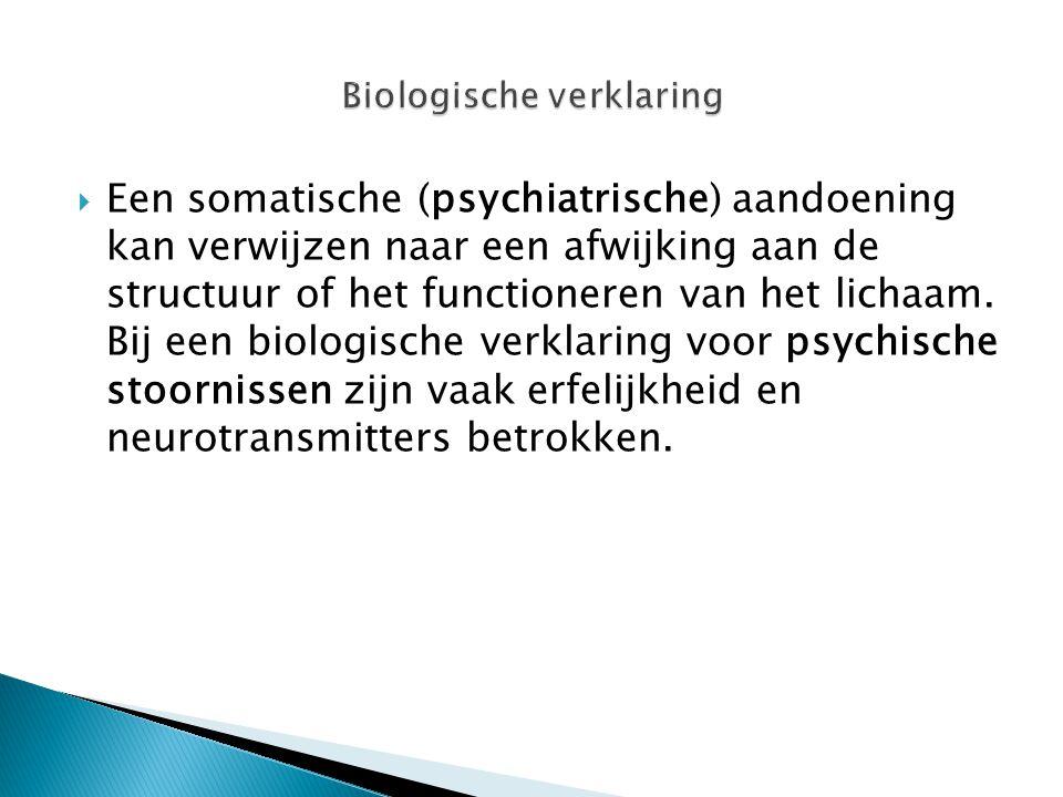  Een somatische (psychiatrische) aandoening kan verwijzen naar een afwijking aan de structuur of het functioneren van het lichaam. Bij een biologisch